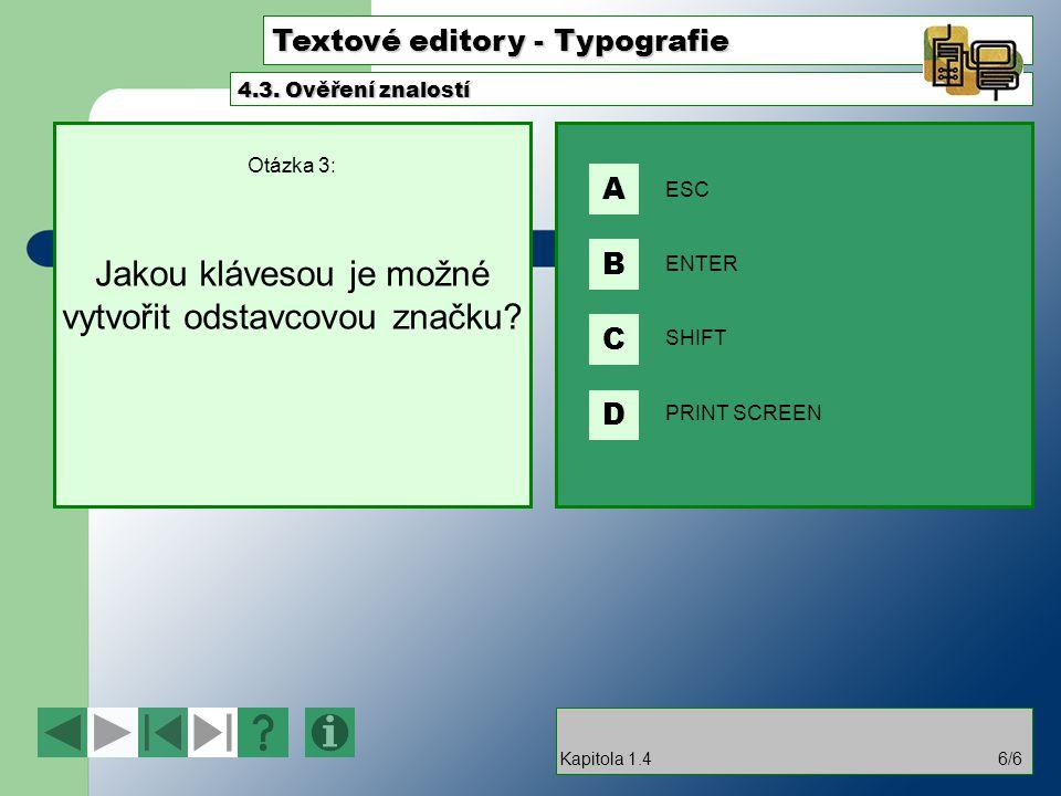 Textové editory - Typografie Otázka 3: Jakou klávesou je možné vytvořit odstavcovou značku.