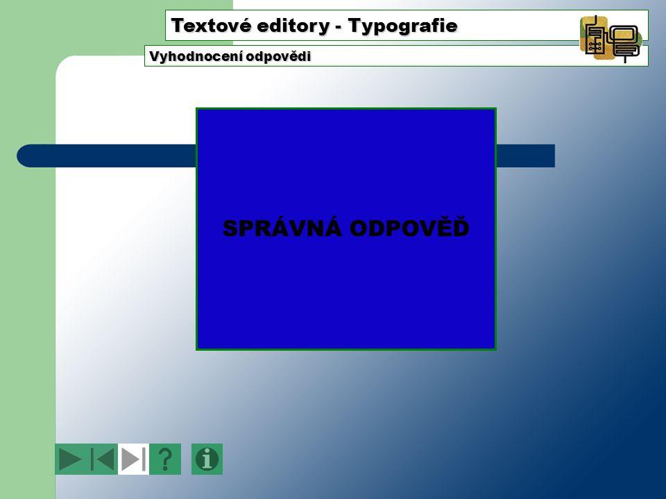 Textové editory - Typografie Vyhodnocení odpovědi ŠPATNÁ ODPOVĚĎ! PROSTUDUJ ZNOVU