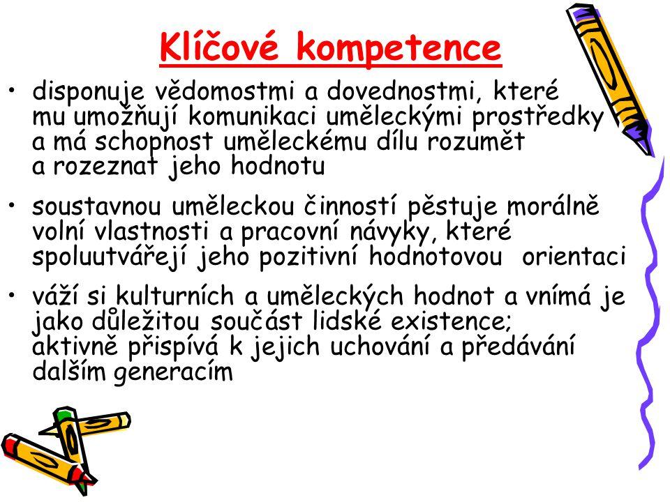 Klíčové kompetence •disponuje vědomostmi a dovednostmi, které mu umožňují komunikaci uměleckými prostředky a má schopnost uměleckému dílu rozumět a ro