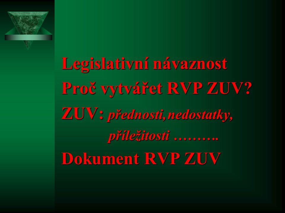 Legislativní návaznost Proč vytvářet RVP ZUV? ZUV: přednosti, nedostatky, příležitosti ………. Dokument RVP ZUV