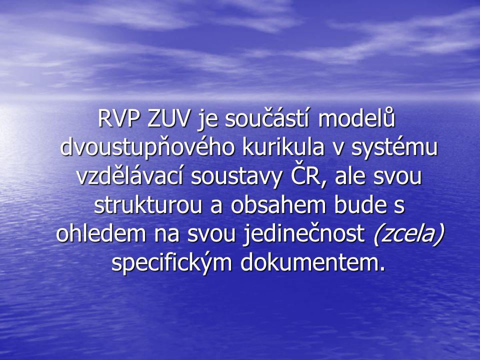 RVP ZUV je součástí modelů dvoustupňového kurikula v systému vzdělávací soustavy ČR, ale svou strukturou a obsahem bude s ohledem na svou jedinečnost