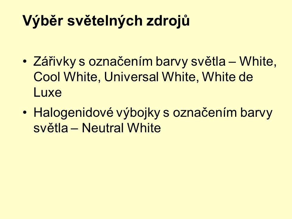Výběr světelných zdrojů •Zářivky s označením barvy světla – White, Cool White, Universal White, White de Luxe •Halogenidové výbojky s označením barvy