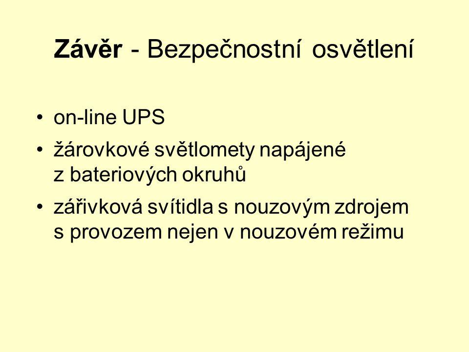 Závěr - Bezpečnostní osvětlení •on-line UPS •žárovkové světlomety napájené z bateriových okruhů •zářivková svítidla s nouzovým zdrojem s provozem neje