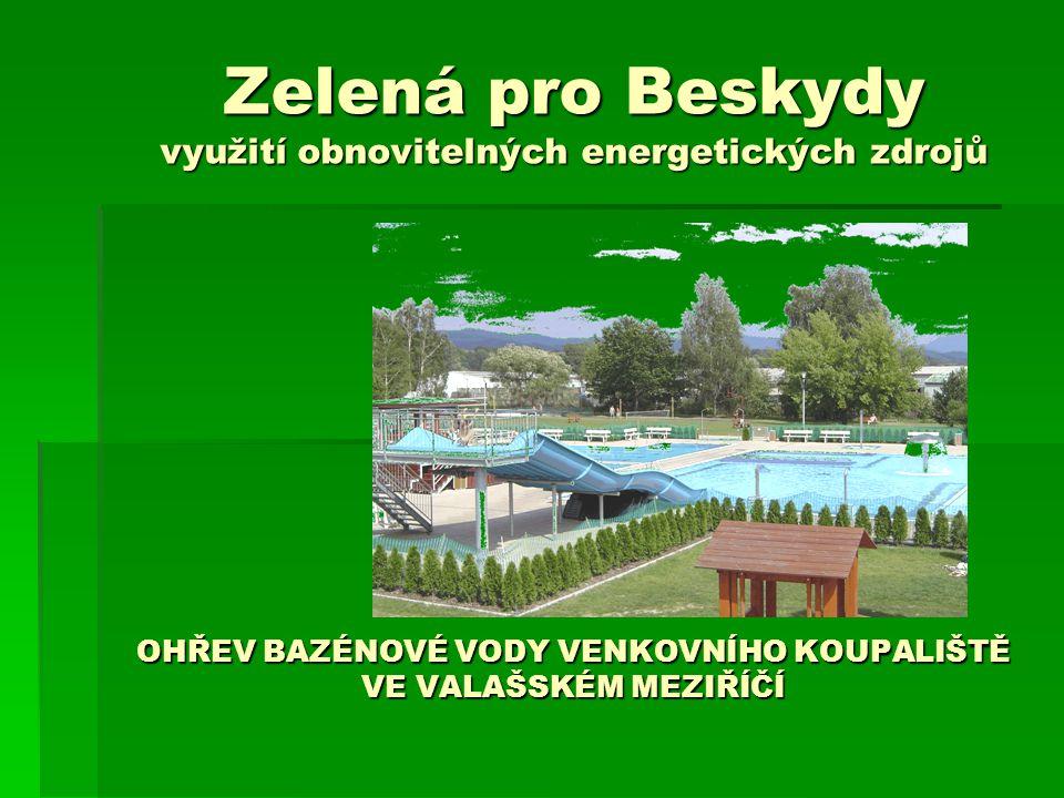 Zelená pro Beskydy využití obnovitelných energetických zdrojů OHŘEV BAZÉNOVÉ VODY VENKOVNÍHO KOUPALIŠTĚ VE VALAŠSKÉM MEZIŘÍČÍ