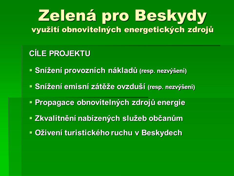 Zelená pro Beskydy využití obnovitelných energetických zdrojů CÍLE PROJEKTU  Snížení provozních nákladů (resp.