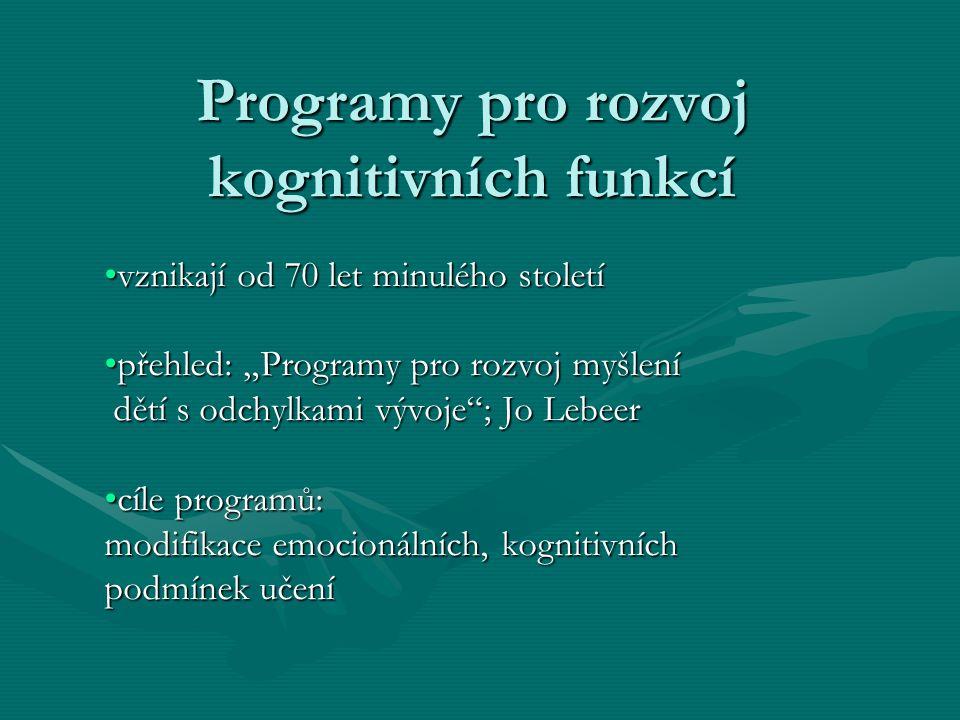 """Programy pro rozvoj kognitivních funkcí •vznikají od 70 let minulého století •přehled: """"Programy pro rozvoj myšlení dětí s odchylkami vývoje""""; Jo Lebe"""