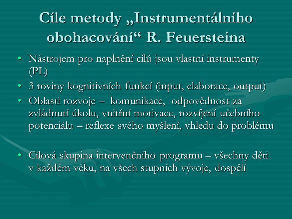 """Cíle metody """"Instrumentálního obohacování"""" R. Feuersteina •Nástrojem pro naplnění cílů jsou vlastní instrumenty (PL) •3 roviny kognitivních funkcí (in"""