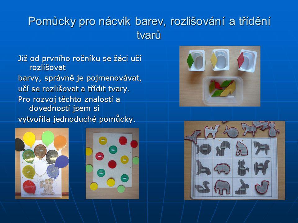 Pomůcky pro nácvik barev, rozlišování a třídění tvarů Již od prvního ročníku se žáci učí rozlišovat barvy, správně je pojmenovávat, učí se rozlišovat