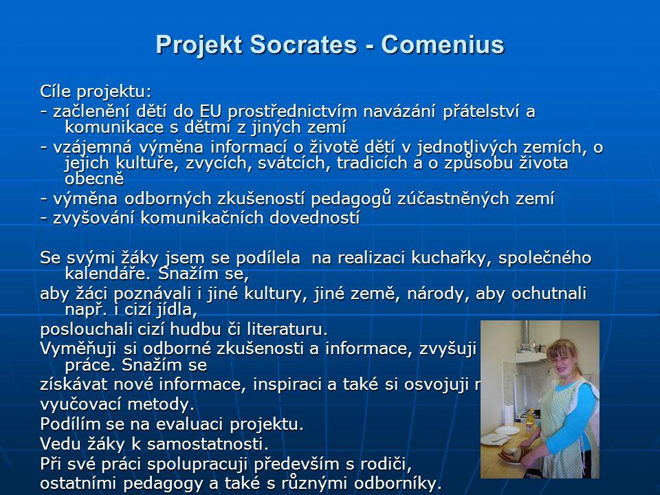 Projekt Socrates - Comenius Cíle projektu: - začlenění dětí do EU prostřednictvím navázání přátelství a komunikace s dětmi z jiných zemí - vzájemná vý