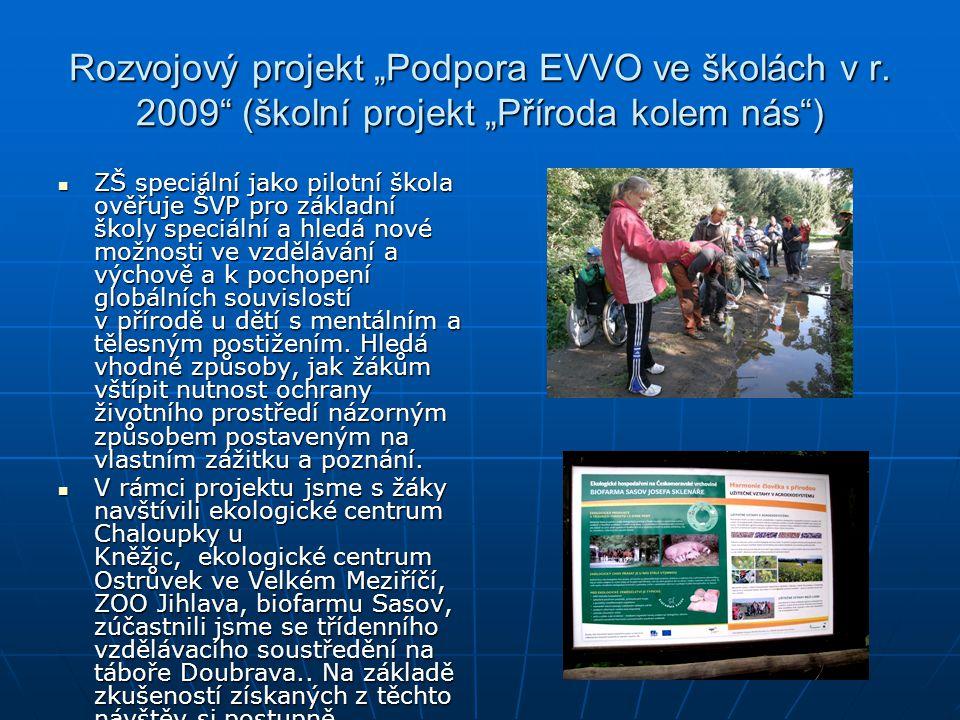 """Rozvojový projekt """"Podpora EVVO ve školách v r. 2009"""" (školní projekt """"Příroda kolem nás"""")  ZŠ speciální jako pilotní škola ověřuje ŠVP pro základní"""