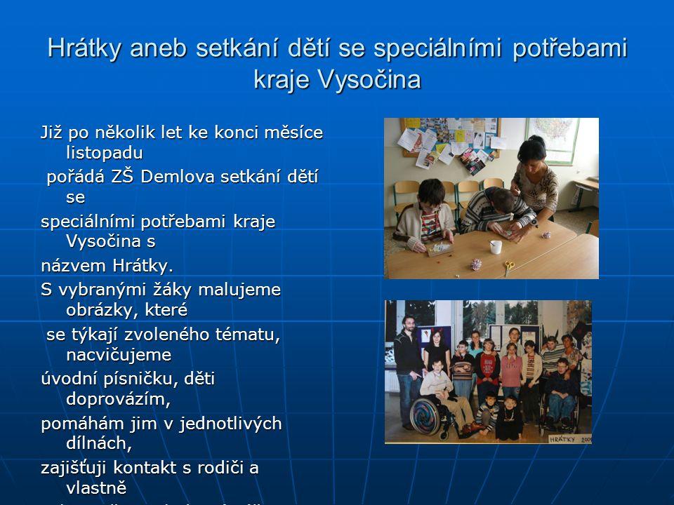 Hrátky aneb setkání dětí se speciálními potřebami kraje Vysočina Již po několik let ke konci měsíce listopadu pořádá ZŠ Demlova setkání dětí se pořádá