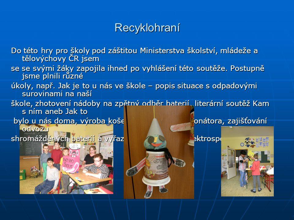 Recyklohraní Do této hry pro školy pod záštitou Ministerstva školství, mládeže a tělovýchovy ČR jsem se se svými žáky zapojila ihned po vyhlášení této