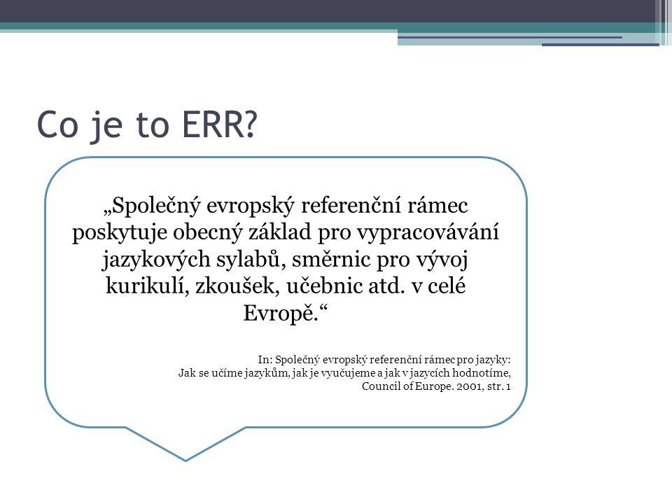 """Co je to ERR? """"Společný evropský referenční rámec poskytuje obecný základ pro vypracovávání jazykových sylabů, směrnic pro vývoj kurikulí, zkoušek, uč"""