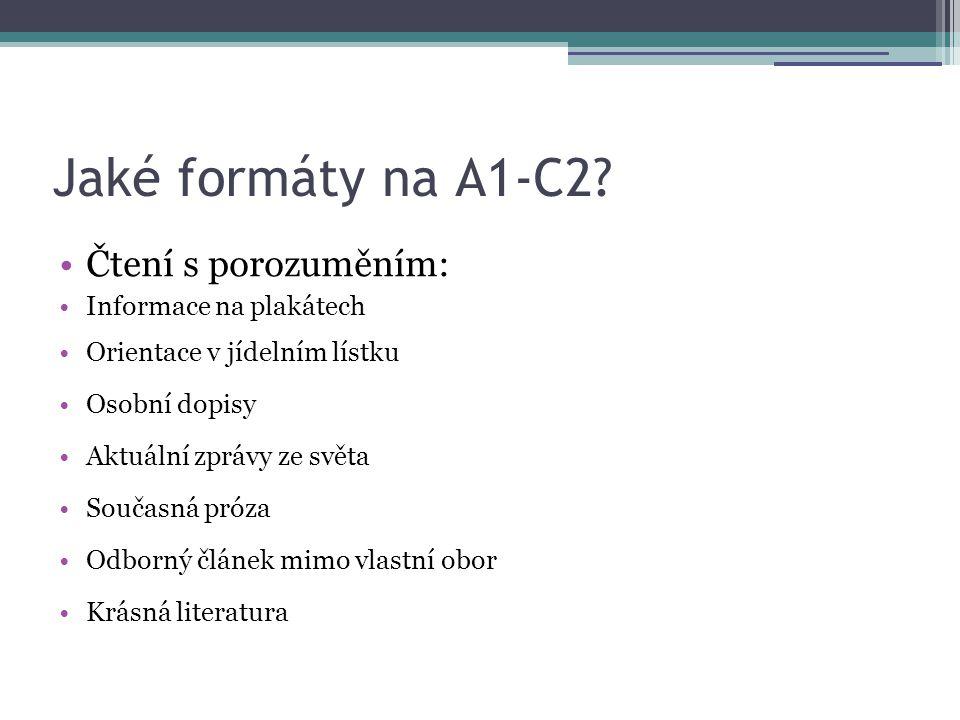 Jaké formáty na A1-C2? •Čtení s porozuměním: •Informace na plakátech •Orientace v jídelním lístku •Osobní dopisy •Aktuální zprávy ze světa •Současná p