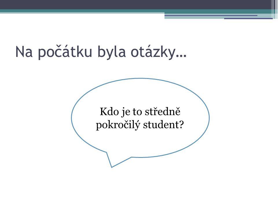 Na počátku byla otázky… Kdo je to středně pokročilý student?