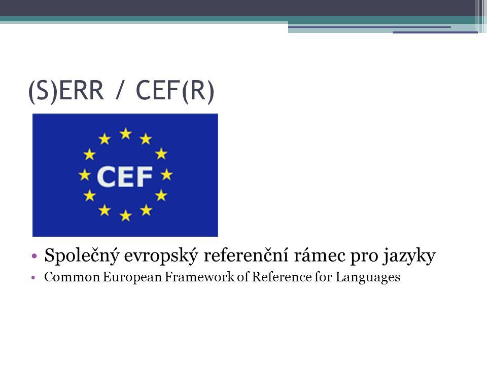 (S)ERR / CEF(R) •Společný evropský referenční rámec pro jazyky •Common European Framework of Reference for Languages