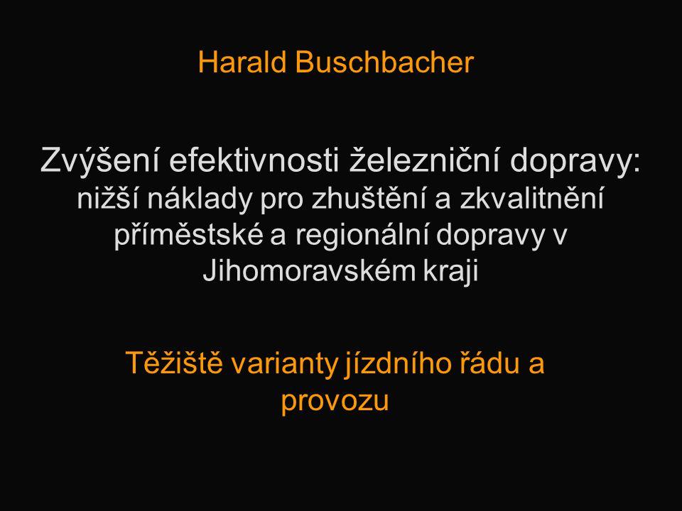 Zvýšení efektivnosti železniční dopravy: nižší náklady pro zhuštění a zkvalitnění příměstské a regionální dopravy v Jihomoravském kraji Harald Buschbacher Těžiště varianty jízdního řádu a provozu