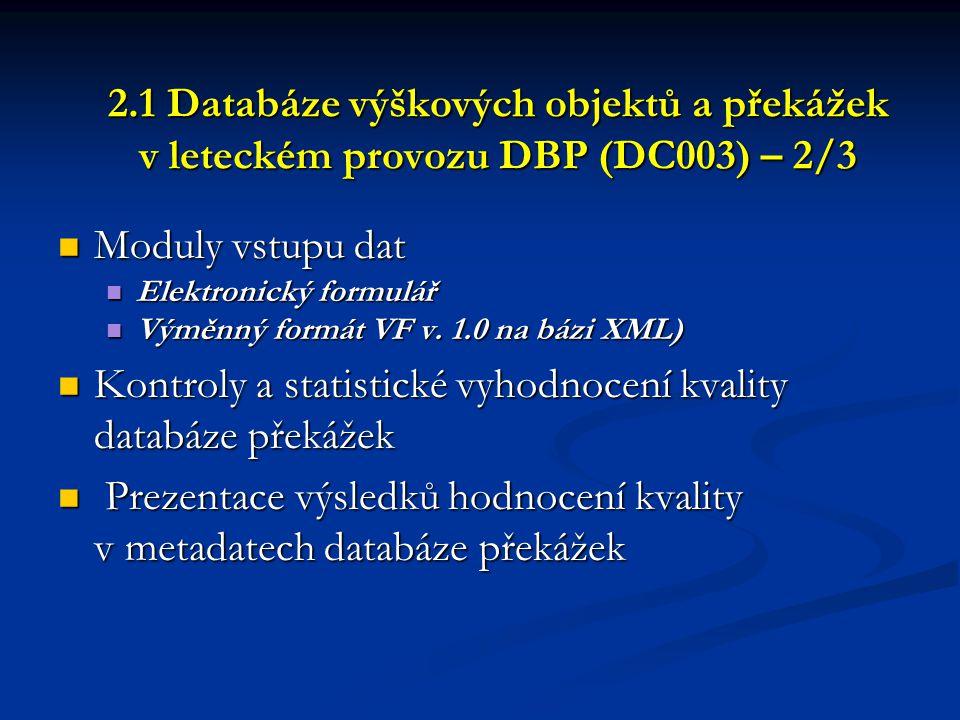 2.1 Databáze výškových objektů a překážek v leteckém provozu DBP (DC003) – 2/3  Moduly vstupu dat  Elektronický formulář  Výměnný formát VF v. 1.0