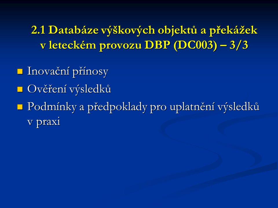 2.1 Databáze výškových objektů a překážek v leteckém provozu DBP (DC003) – 3/3  Inovační přínosy  Ověření výsledků  Podmínky a předpoklady pro upla