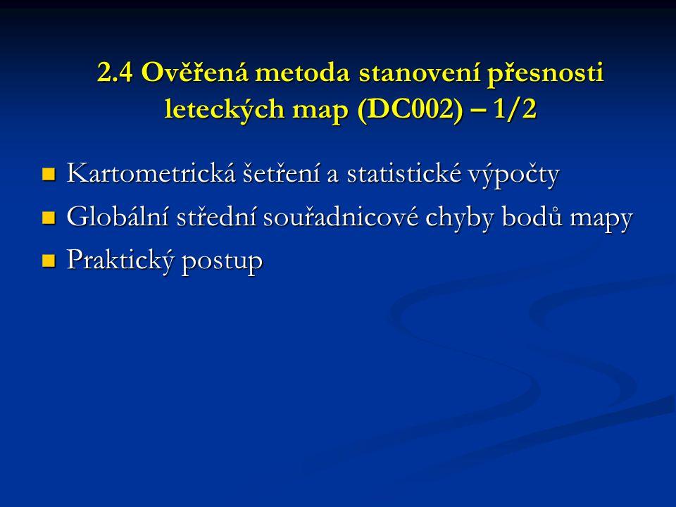 2.4 Ověřená metoda stanovení přesnosti leteckých map (DC002) – 1/2  Kartometrická šetření a statistické výpočty  Globální střední souřadnicové chyby