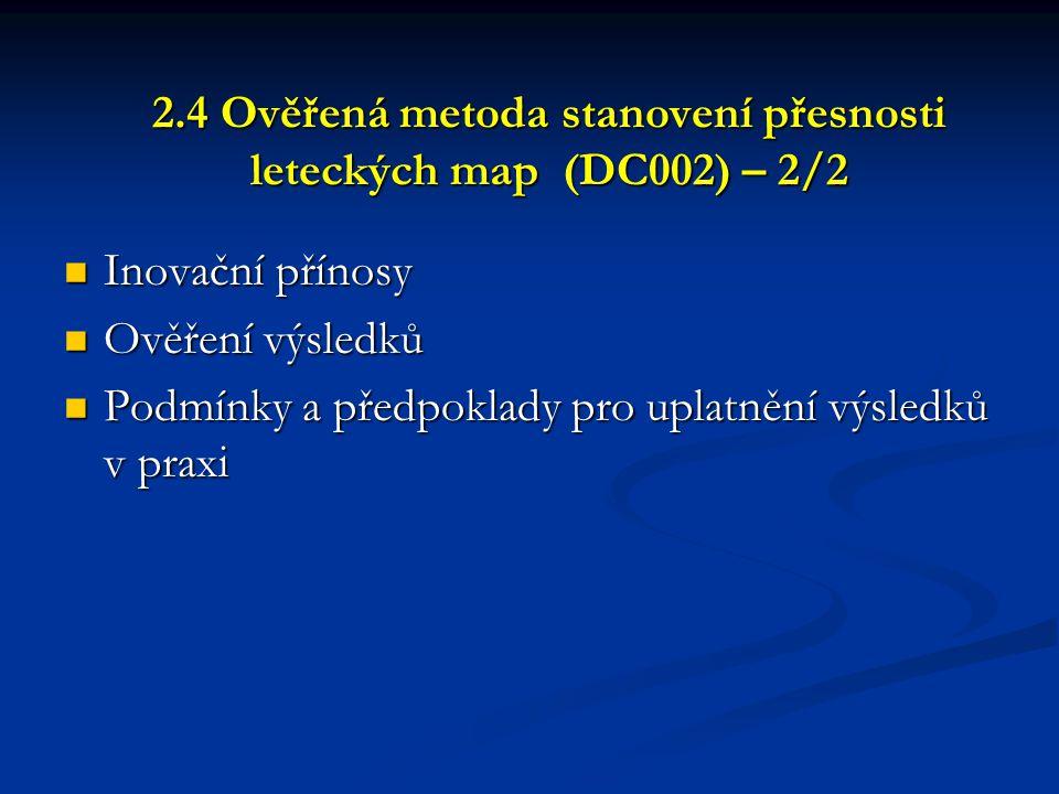 2.4 Ověřená metoda stanovení přesnosti leteckých map (DC002) – 2/2  Inovační přínosy  Ověření výsledků  Podmínky a předpoklady pro uplatnění výsled
