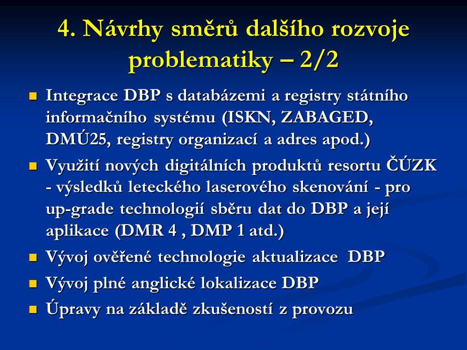 4. Návrhy směrů dalšího rozvoje problematiky – 2/2  Integrace DBP s databázemi a registry státního informačního systému (ISKN, ZABAGED, DMÚ25, regist
