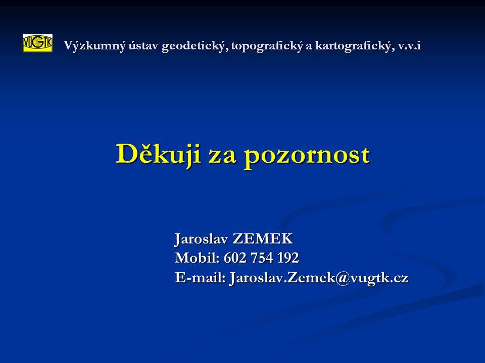 Výzkumný ústav geodetický, topografický a kartografický, v.v.i Děkuji za pozornost Jaroslav ZEMEK Mobil: 602 754 192 E-mail: Jaroslav.Zemek@vugtk.cz