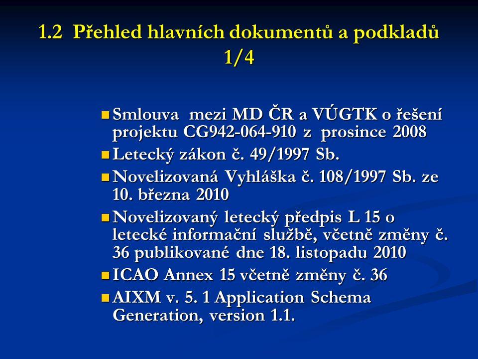 1.2 Přehled hlavních dokumentů a podkladů 1/4  Smlouva mezi MD ČR a VÚGTK o řešení projektu CG942-064-910 z prosince 2008  Letecký zákon č. 49/1997