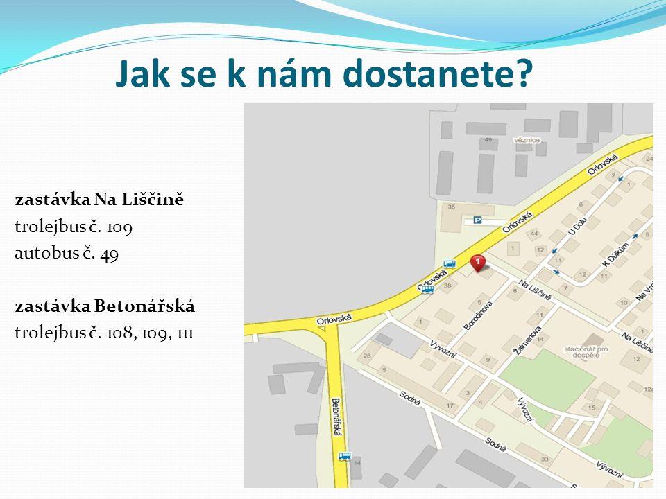 Jak se k nám dostanete? zastávka Na Liščině trolejbus č. 109 autobus č. 49 zastávka Betonářská trolejbus č. 108, 109, 111