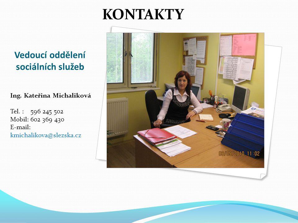 Vedoucí oddělení sociálních služeb Ing. Kateřina Michaliková Tel. : 596 245 502 Mobil: 602 369 430 E-mail: kmichalikova@slezska.cz KONTAKTY