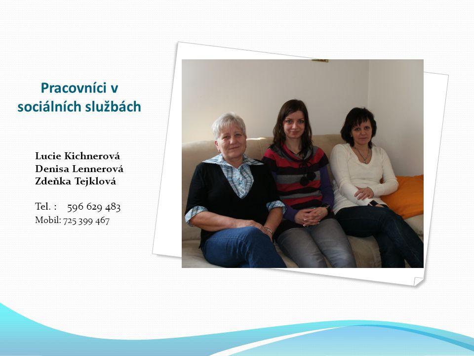 Pracovníci v sociálních službách Lucie Kichnerová Denisa Lennerová Zdeňka Tejklová Tel. : 596 629 483 Mobil: 725 399 467