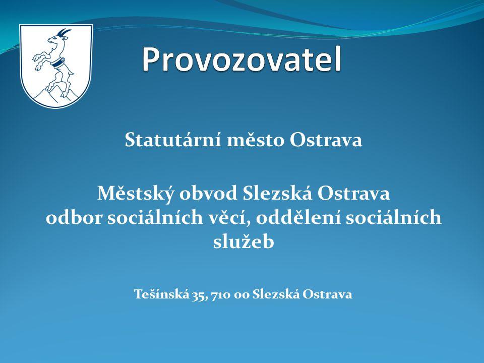Statutární město Ostrava Městský obvod Slezská Ostrava odbor sociálních věcí, oddělení sociálních služeb Tešínská 35, 710 00 Slezská Ostrava