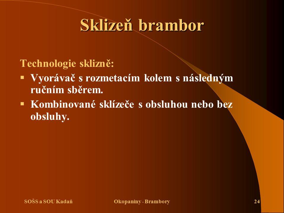 SOŠS a SOU KadaňOkopaniny - Brambory24 Sklizeň brambor Technologie sklizně:  Vyorávač s rozmetacím kolem s následným ručním sběrem.