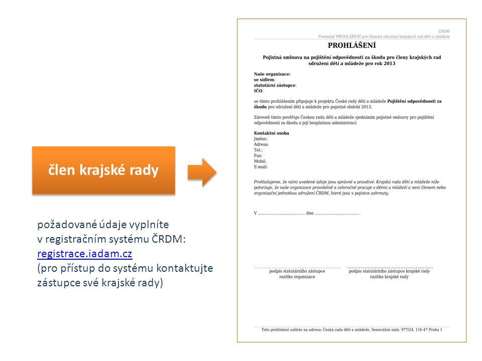 člen krajské rady požadované údaje vyplníte v registračním systému ČRDM: registrace.iadam.cz registrace.iadam.cz (pro přístup do systému kontaktujte z