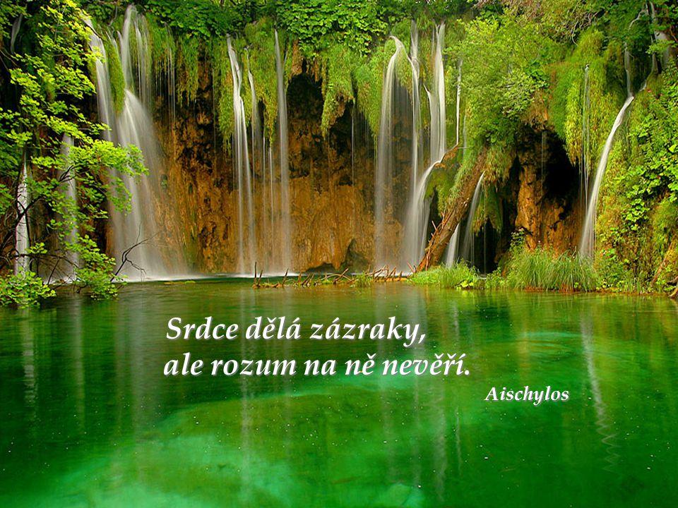 Srdce dělá zázraky, ale rozum na ně nevěří. ale rozum na ně nevěří. Aischylos Aischylos