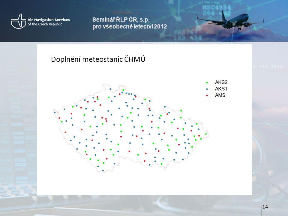 Seminář ŘLP ČR, s.p. pro všeobecné letectví 2012 14 Doplnění meteostanic ČHMÚ