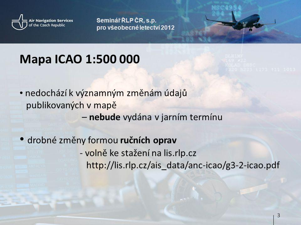 Seminář ŘLP ČR, s.p. pro všeobecné letectví 2012 Mapa ICAO 1:500 000 • nedochází k významným změnám údajů publikovaných v mapě – nebude vydána v jarní