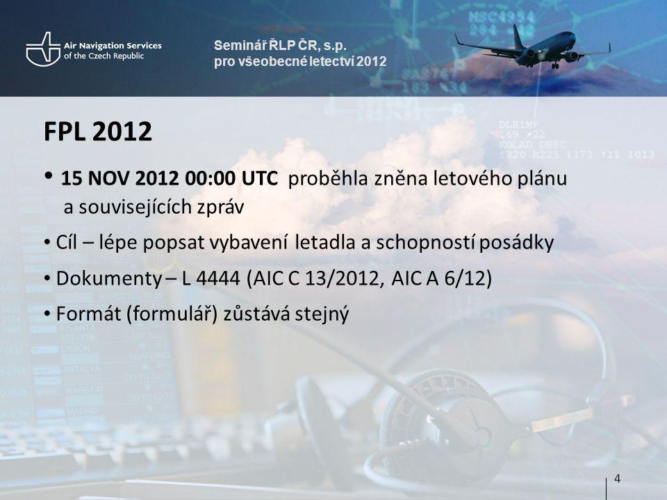 Seminář ŘLP ČR, s.p. pro všeobecné letectví 2012 FPL 2012 • 15 NOV 2012 00:00 UTC proběhla zněna letového plánu a souvisejících zpráv • Cíl – lépe pop