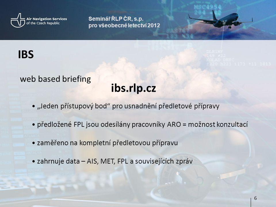 """Seminář ŘLP ČR, s.p. pro všeobecné letectví 2012 IBS web based briefing ibs.rlp.cz • """"Jeden přístupový bod"""" pro usnadnění předletové přípravy • předlo"""