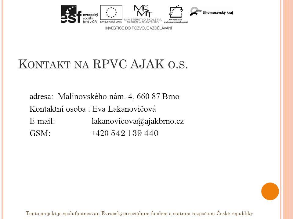 K ONTAKT NA RPVC AJAK O. S. adresa: Malinovského nám.