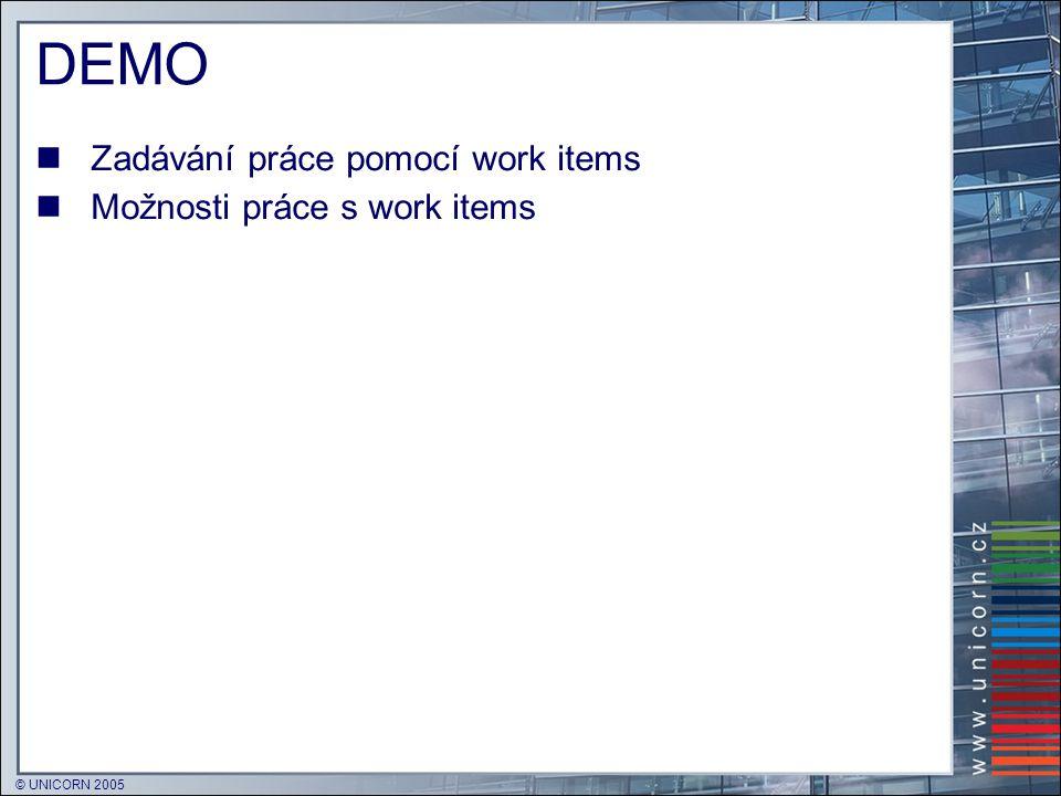 © UNICORN 2005 PŘÍSTUP K WORK ITEMS  Uloženo v relační databázi  Autorizace a oprávnění  Dáno členstvím ve skupině –Integrace s Active Directory  Možní klienti  Visual Studio 2005  MS Excel 2003  MS Project 2003  WebService (SOAP) –Možnost tvorby vlastních klientů