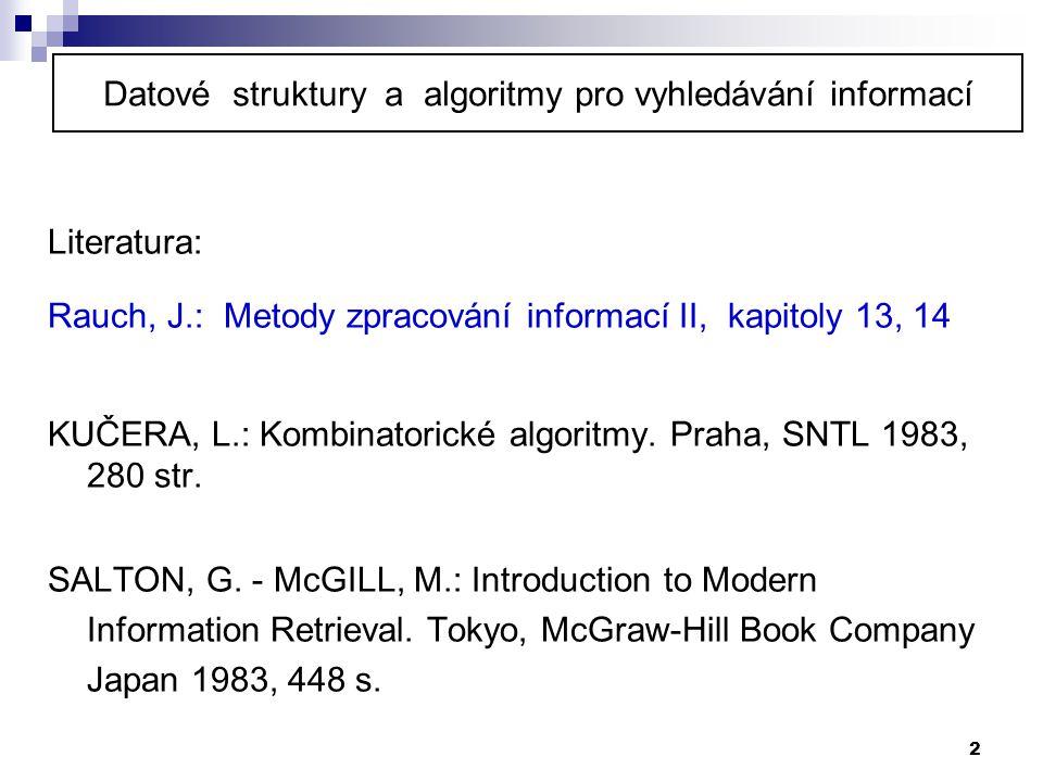 2 Literatura: Rauch, J.: Metody zpracování informací II, kapitoly 13, 14 KUČERA, L.: Kombinatorické algoritmy. Praha, SNTL 1983, 280 str. SALTON, G. -