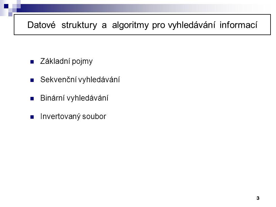 3  Základní pojmy  Sekvenční vyhledávání  Binární vyhledávání  Invertovaný soubor Datové struktury a algoritmy pro vyhledávání informací