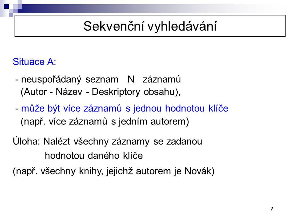 7 Situace A: - neuspořádaný seznam N záznamů (Autor - Název - Deskriptory obsahu), - může být více záznamů s jednou hodnotou klíče (např. více záznamů