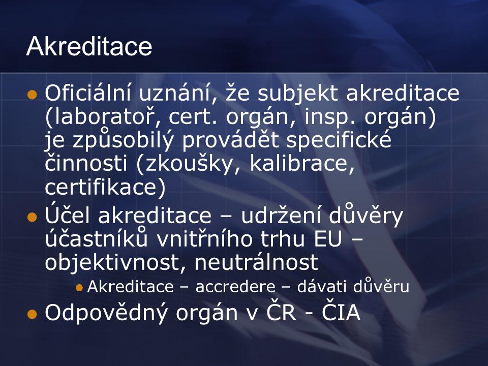  Oficiální uznání, že subjekt akreditace (laboratoř, cert. orgán, insp. orgán) je způsobilý provádět specifické činnosti (zkoušky, kalibrace, certifi