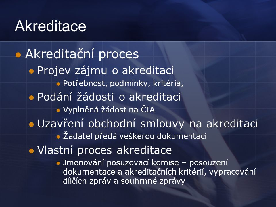 Akreditace  Akreditační proces  Projev zájmu o akreditaci  Potřebnost, podmínky, kritéria,  Podání žádosti o akreditaci  Vyplněná žádost na ČIA 
