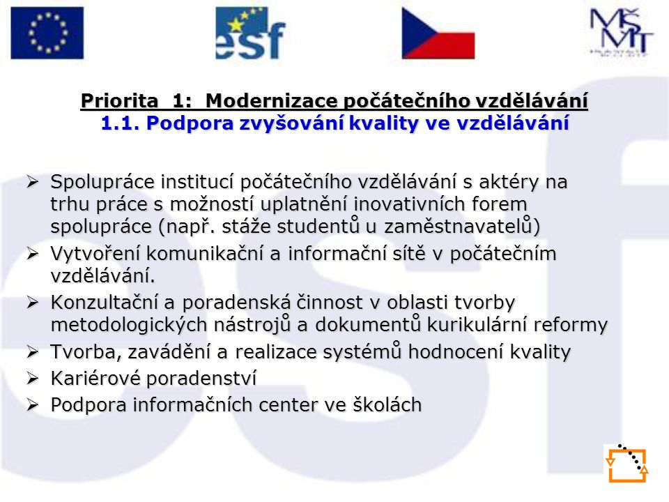 Priorita 1: Modernizace počátečního vzdělávání 1.1. Podpora zvyšování kvality ve vzdělávání  Spolupráce institucí počátečního vzdělávání s aktéry na