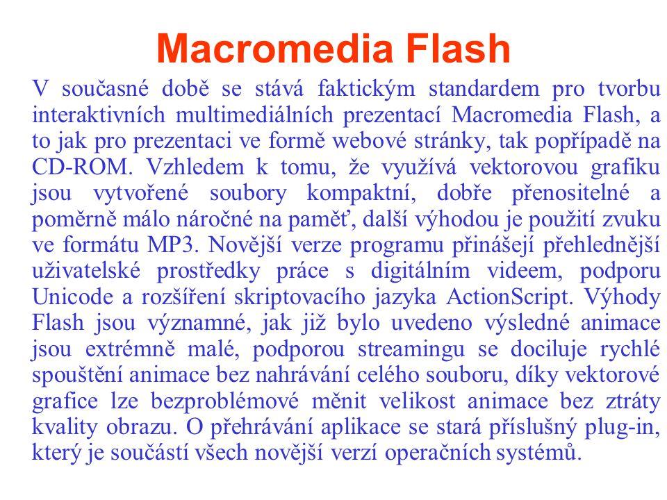 Macromedia Flash V současné době se stává faktickým standardem pro tvorbu interaktivních multimediálních prezentací Macromedia Flash, a to jak pro prezentaci ve formě webové stránky, tak popřípadě na CD-ROM.