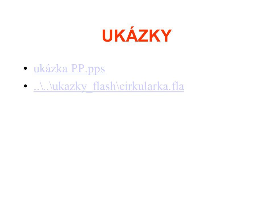 UKÁZKY •ukázka PP.ppsukázka PP.pps •..\..\ukazky_flash\cirkularka.fla..\..\ukazky_flash\cirkularka.fla