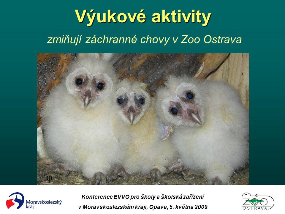 Konference EVVO pro školy a školská zařízení v Moravskoslezském kraji, Opava, 5. května 2009 Výukové aktivity Výukové aktivity zmiňují záchranné chovy
